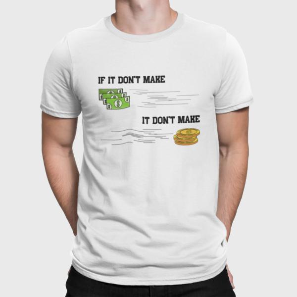 If It Don't Make Money T-Shirt for Men