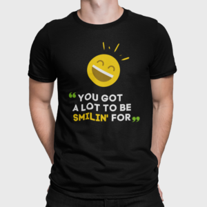 You Got A Lot To Be Smilin For T Shirt For Men Black