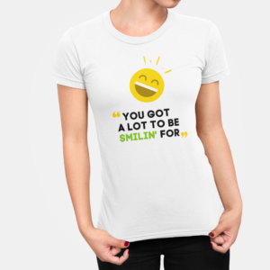 You Got A Lot To Be Smilin For T Shirt For Women White